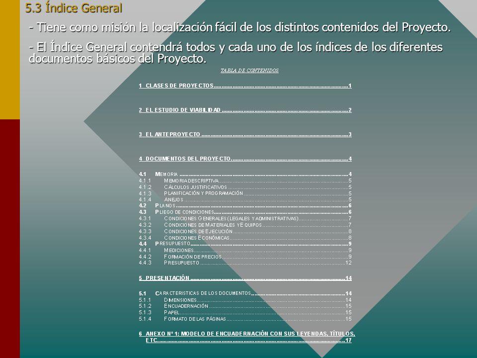 5.3 Índice General - Tiene como misión la localización fácil de los distintos contenidos del Proyecto. - El Índice General contendrá todos y cada uno