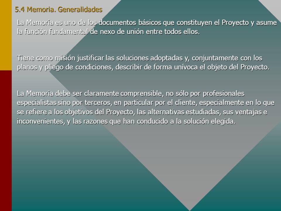 5.4 Memoria. Generalidades La Memoria es uno de los documentos básicos que constituyen el Proyecto y asume la función fundamental de nexo de unión ent