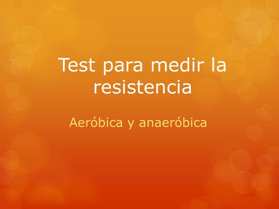 Test para medir la resistencia Aeróbica y anaeróbica