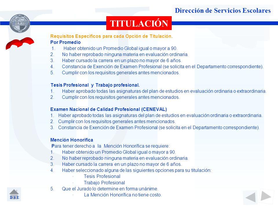 U Dirección de Servicios Escolares TITULACIÓN Requisitos Específicos para cada Opción de Titulación. Por Promedio 1. Haber obtenido un Promedio Global