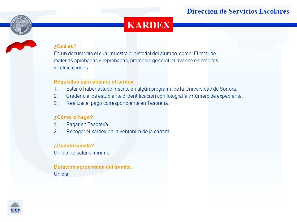 U Dirección de Servicios Escolares KARDEX ¿Qué es? Es un documento el cual muestra el historial del alumno, como: El total de materias aprobadas y rep