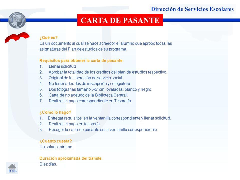 U Dirección de Servicios Escolares CARTA DE PASANTE ¿Qué es? Es un documento al cual se hace acreedor el alumno que aprobó todas las asignaturas del P