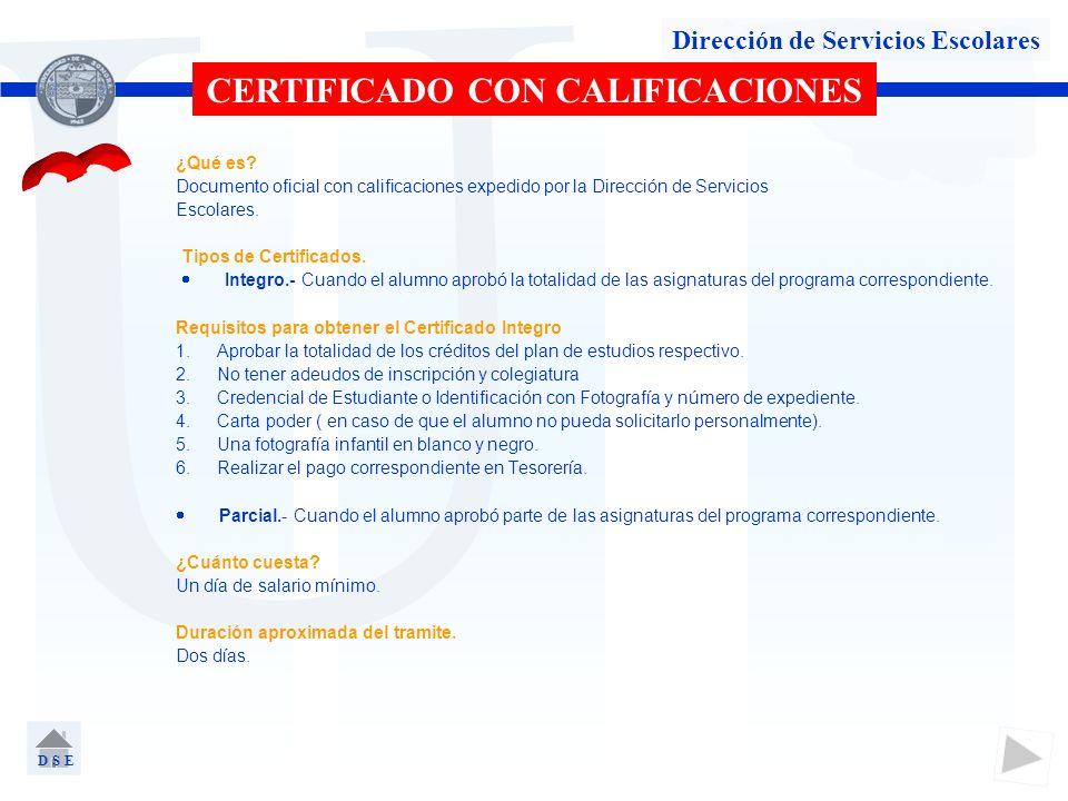 U Dirección de Servicios Escolares CERTIFICADO CON CALIFICACIONES ¿Qué es? Documento oficial con calificaciones expedido por la Dirección de Servicios