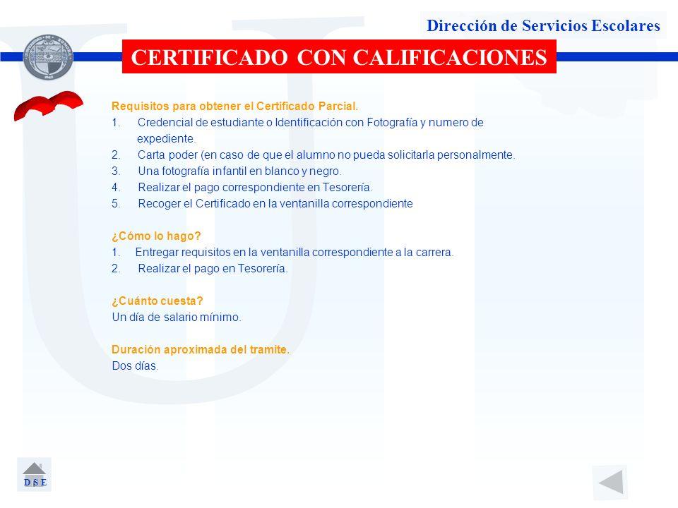 U Dirección de Servicios Escolares CERTIFICADO CON CALIFICACIONES Requisitos para obtener el Certificado Parcial. 1. Credencial de estudiante o Identi