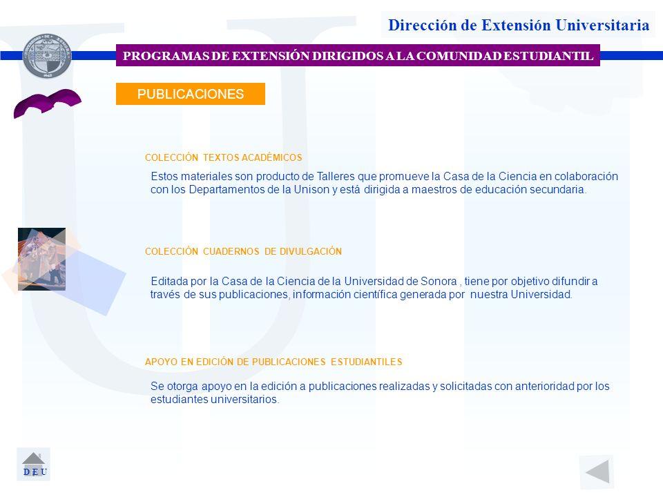 U Dirección de Extensión Universitaria PROGRAMAS DE EXTENSIÓN DIRIGIDOS A LA COMUNIDAD ESTUDIANTIL PUBLICACIONES COLECCIÓN TEXTOS ACADÉMICOS COLECCIÓN