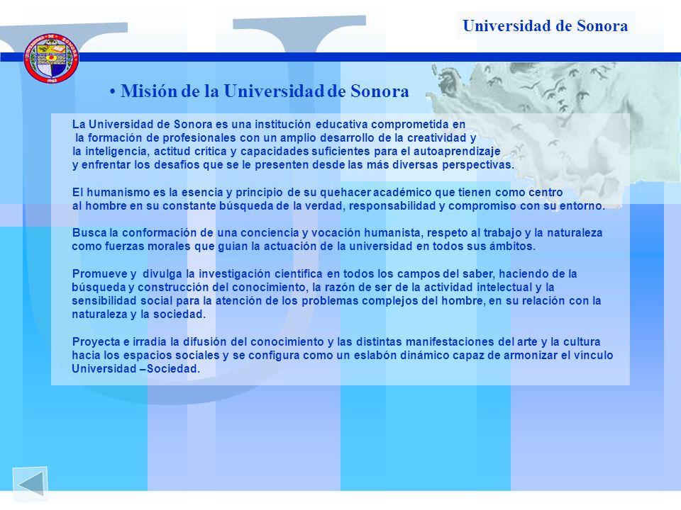 U U Misión de la Universidad de Sonora La Universidad de Sonora es una institución educativa comprometida en la formación de profesionales con un ampl