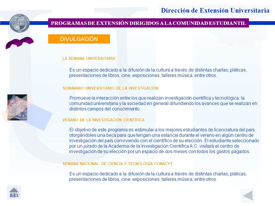 U Dirección de Extensión Universitaria PROGRAMAS DE EXTENSIÓN DIRIGIDOS A LA COMUNIDAD ESTUDIANTIL VERANO DE LA INVESTIGACIÓN CIENTÍFICA LA SEMANA UNI