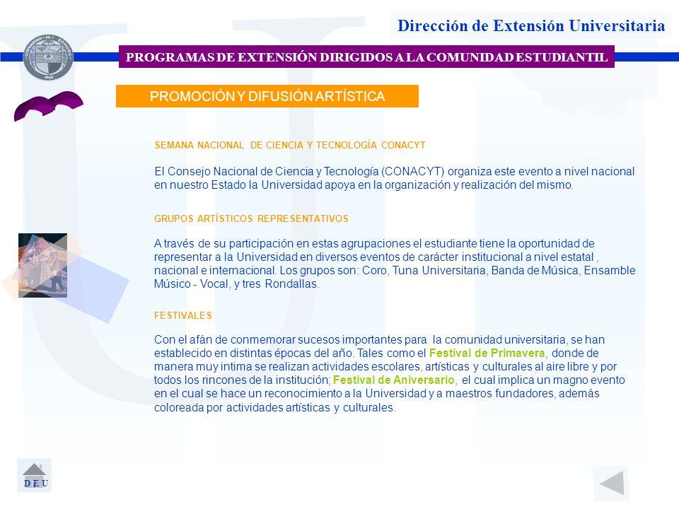 U Dirección de Extensión Universitaria PROGRAMAS DE EXTENSIÓN DIRIGIDOS A LA COMUNIDAD ESTUDIANTIL PROMOCIÓN Y DIFUSIÓN ARTÍSTICA SEMANA NACIONAL DE C