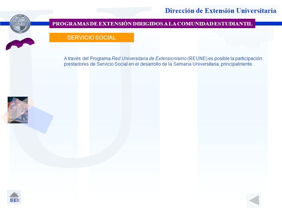 U Dirección de Extensión Universitaria PROGRAMAS DE EXTENSIÓN DIRIGIDOS A LA COMUNIDAD ESTUDIANTIL SERVICIO SOCIAL D E U A través del Programa Red Uni
