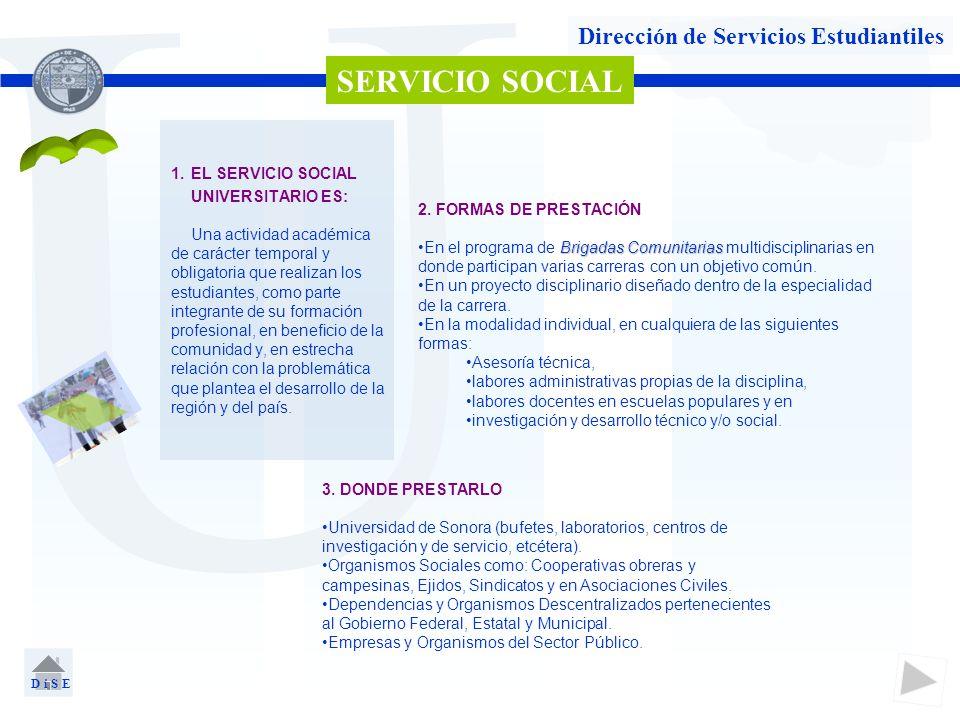 U Dirección de Servicios Estudiantiles 1.EL SERVICIO SOCIAL UNIVERSITARIO ES: Una actividad académica de carácter temporal y obligatoria que realizan