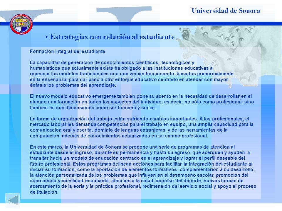 U U Estrategias con relación al estudiante Formación integral del estudiante La capacidad de generación de conocimientos científicos, tecnológicos y h