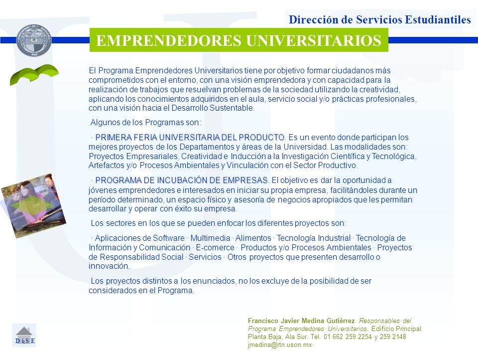 U Dirección de Servicios Estudiantiles EMPRENDEDORES UNIVERSITARIOS D i S E Francisco Javier Medina Gutiérrez. Responsables del Programa Emprendedores