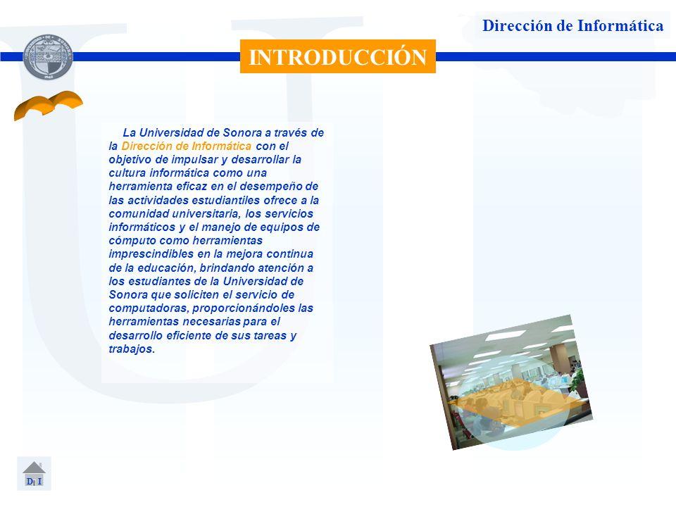 U Dirección de Informática La Universidad de Sonora a través de la Dirección de Informática con el objetivo de impulsar y desarrollar la cultura infor