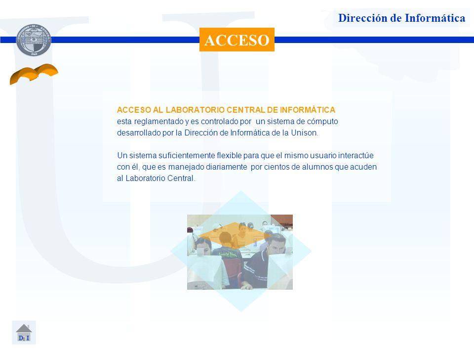 U Dirección de Informática ACCESO AL LABORATORIO CENTRAL DE INFORMÁTICA esta reglamentado y es controlado por un sistema de cómputo desarrollado por l