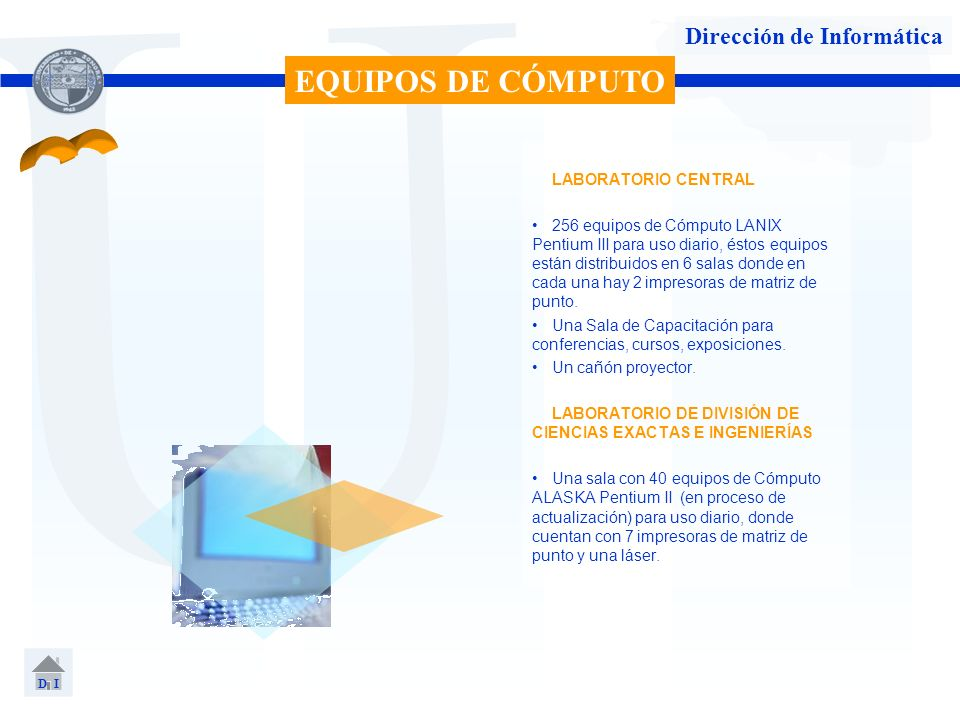 U Dirección de Informática LABORATORIO CENTRAL 256 equipos de Cómputo LANIX Pentium III para uso diario, éstos equipos están distribuidos en 6 salas d