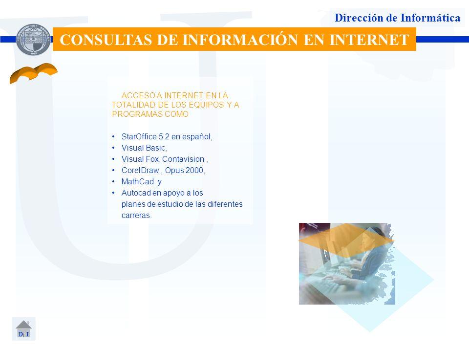 U Dirección de Informática ACCESO A INTERNET EN LA TOTALIDAD DE LOS EQUIPOS Y A PROGRAMAS COMO StarOffice 5.2 en español, Visual Basic, Visual Fox, Co