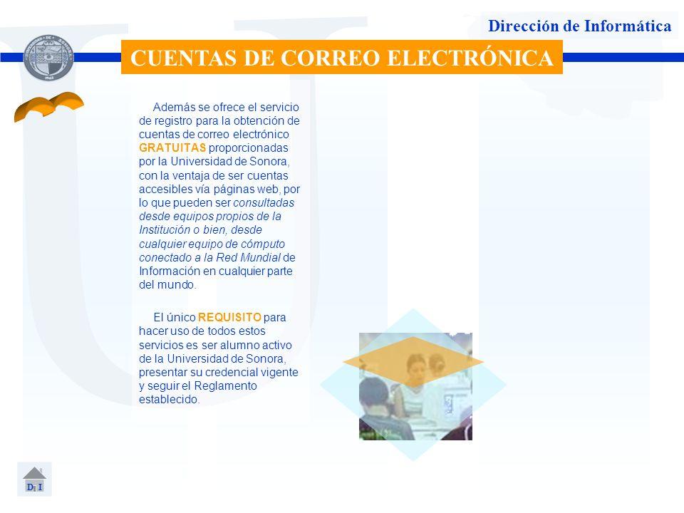 U Dirección de Informática Además se ofrece el servicio de registro para la obtención de cuentas de correo electrónico GRATUITAS proporcionadas por la
