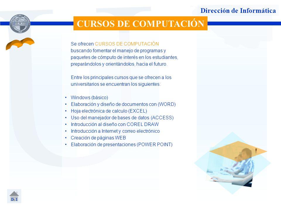 U Dirección de Informática Se ofrecen CURSOS DE COMPUTACIÓN buscando fomentar el manejo de programas y paquetes de cómputo de interés en los estudiant
