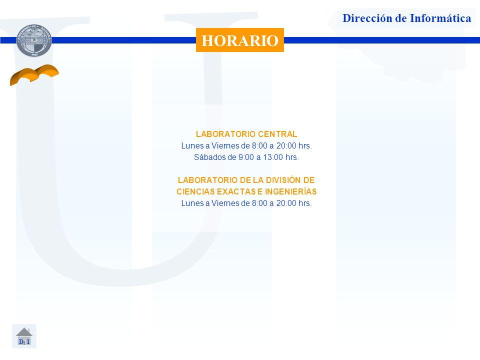 U Dirección de Informática LABORATORIO CENTRAL Lunes a Viernes de 8:00 a 20:00 hrs. Sábados de 9:00 a 13:00 hrs. LABORATORIO DE LA DIVISIÓN DE CIENCIA