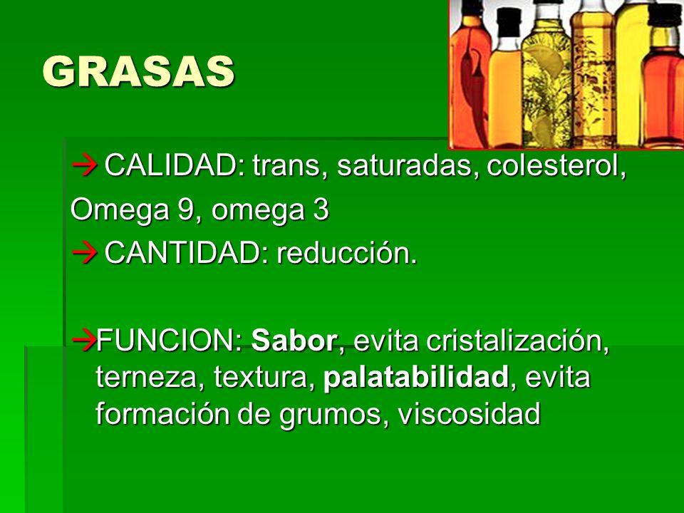 GRASAS CALIDAD: trans, saturadas, colesterol, CALIDAD: trans, saturadas, colesterol, Omega 9, omega 3 CANTIDAD: reducción.