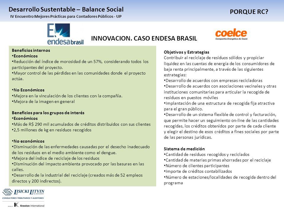 PORQUE RC? Desarrollo Sustentable – Balance Social IV Encuentro Mejores Prácticas para Contadores Públicos - UP INNOVACION. CASO ENDESA BRASIL Benefic