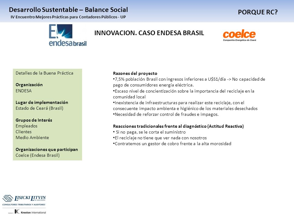 PORQUE RC? Desarrollo Sustentable – Balance Social IV Encuentro Mejores Prácticas para Contadores Públicos - UP INNOVACION. CASO ENDESA BRASIL Detalle
