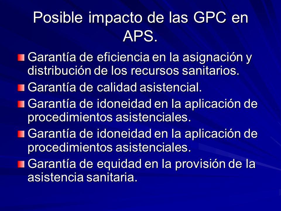 Posible impacto de las GPC en APS. Garantía de eficiencia en la asignación y distribución de los recursos sanitarios. Garantía de calidad asistencial.