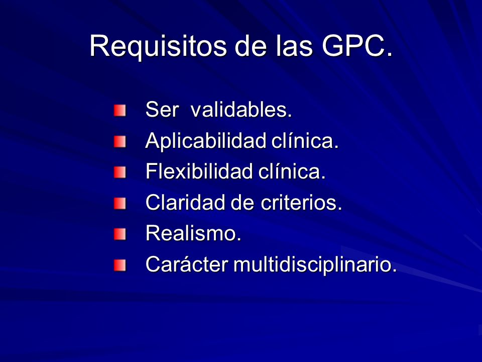 Requisitos de las GPC. Ser validables. Aplicabilidad clínica.