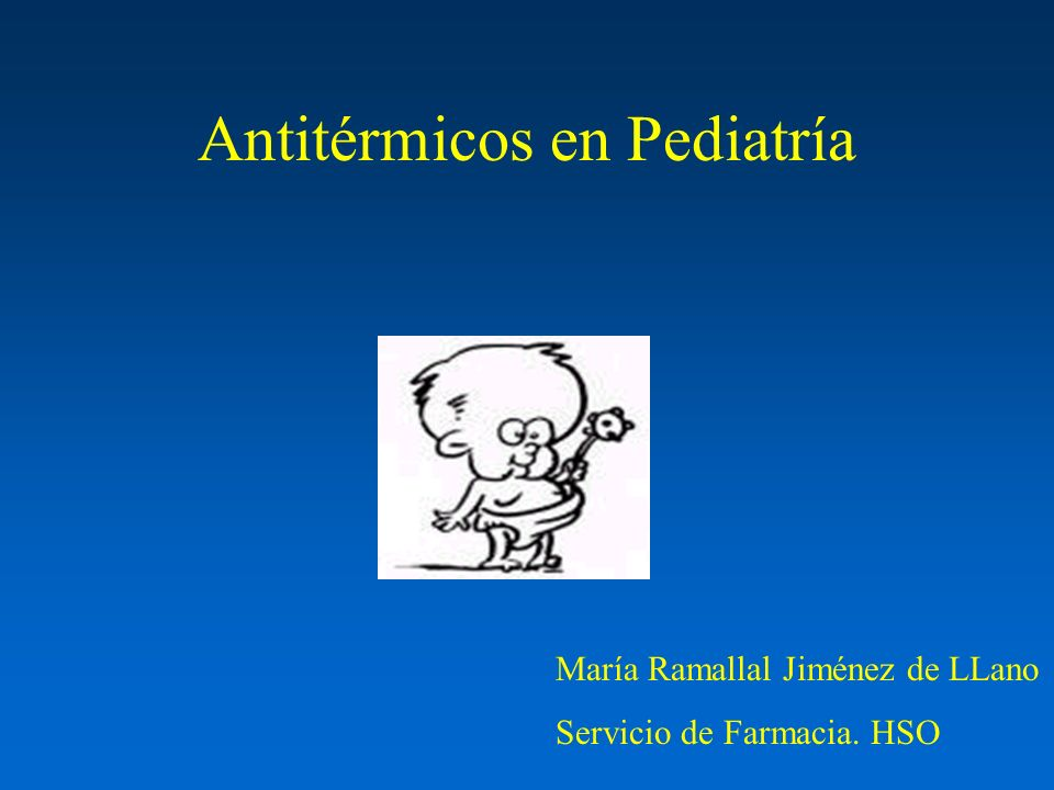 Antitérmicos en Pediatría María Ramallal Jiménez de LLano Servicio de Farmacia. HSO