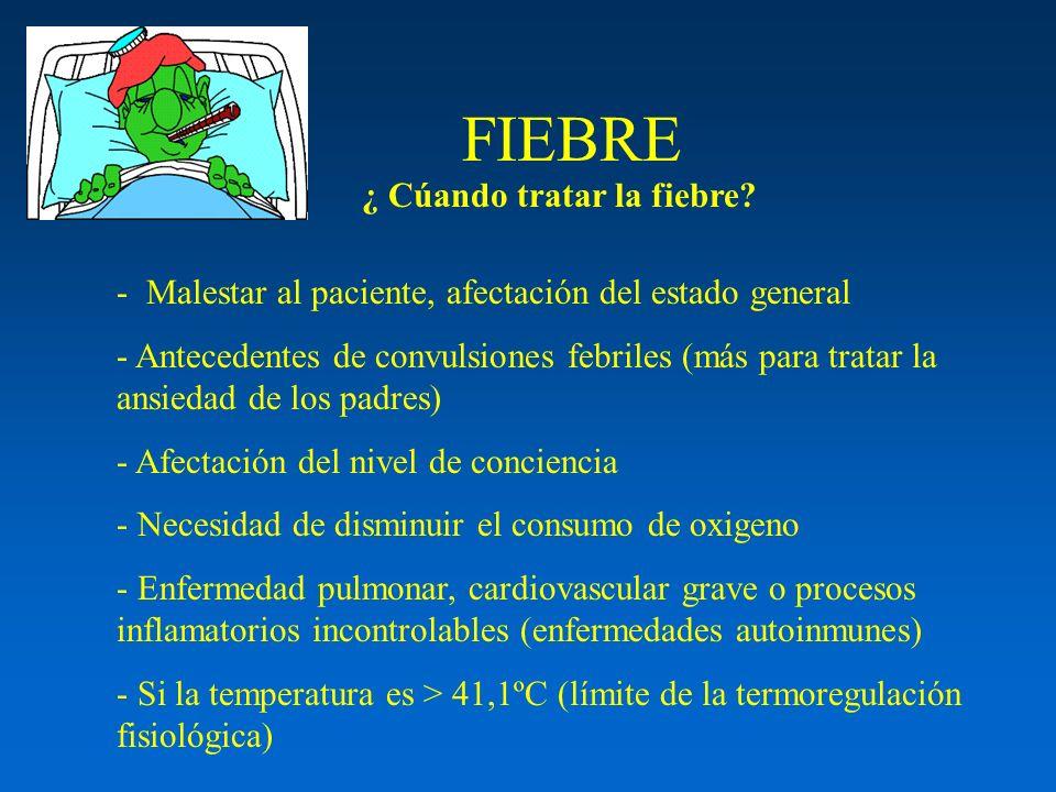 ¿ Cúando tratar la fiebre? - Malestar al paciente, afectación del estado general - Antecedentes de convulsiones febriles (más para tratar la ansiedad