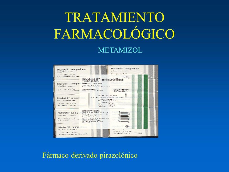 TRATAMIENTO FARMACOLÓGICO METAMIZOL Fármaco derivado pirazolónico