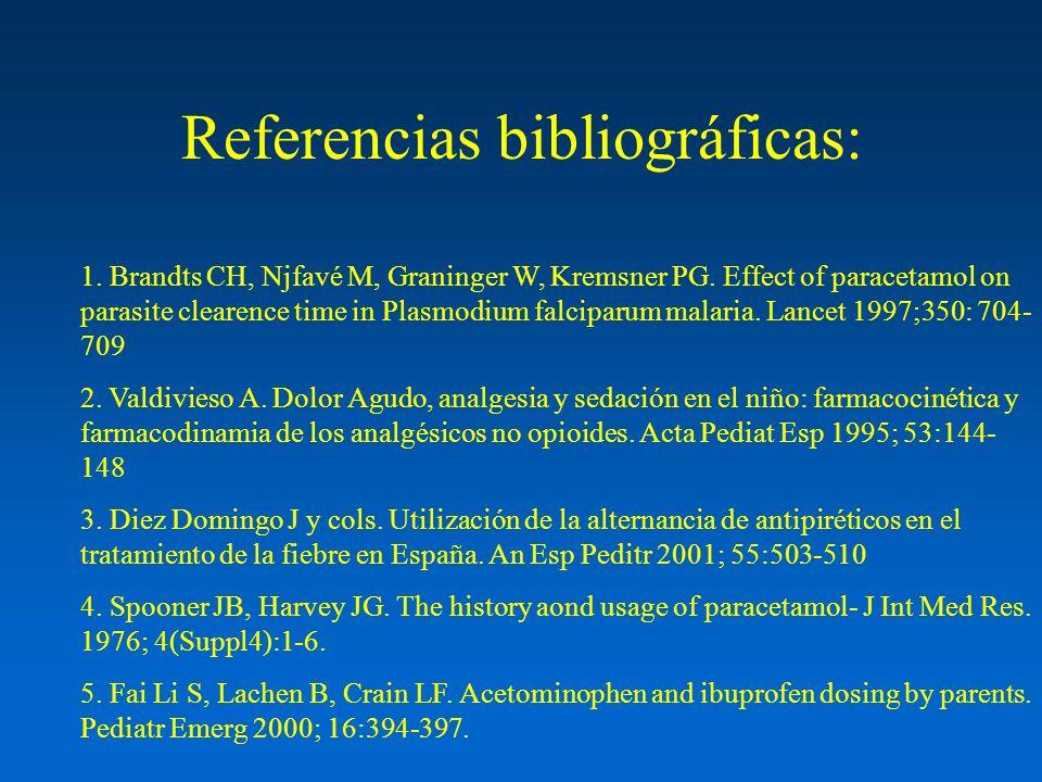 Referencias bibliográficas: 1. Brandts CH, Njfavé M, Graninger W, Kremsner PG. Effect of paracetamol on parasite clearence time in Plasmodium falcipar