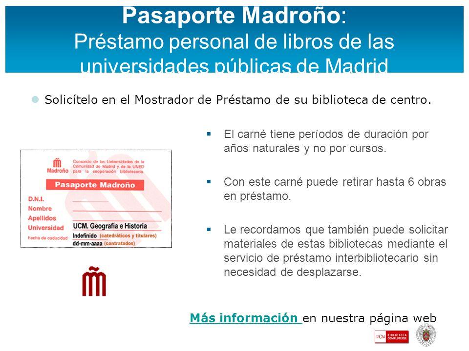 Pasaporte Madroño : Préstamo personal de libros de las universidades públicas de Madrid El carné tiene períodos de duración por años naturales y no po