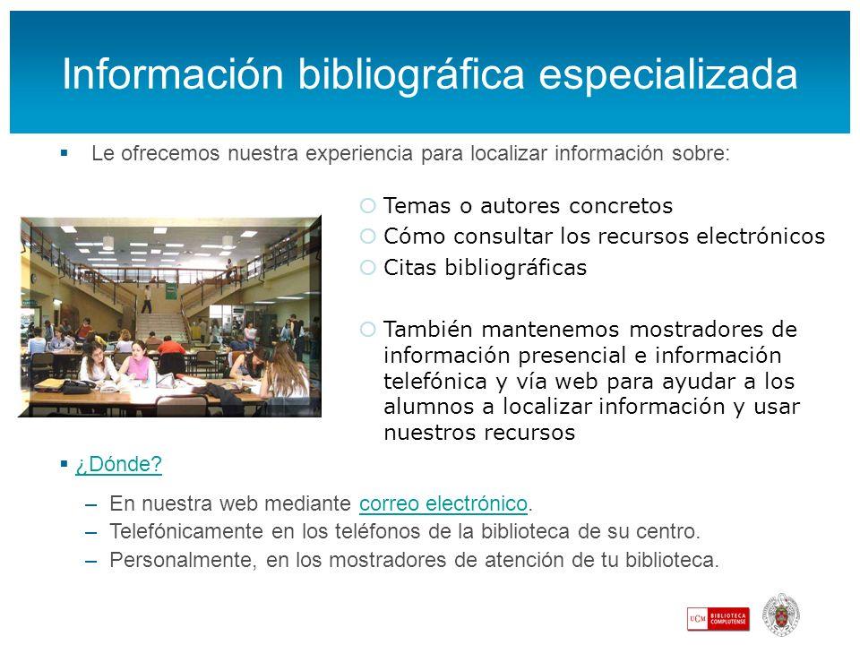 Información bibliográfica especializada Le ofrecemos nuestra experiencia para localizar información sobre: ¿Dónde? –En nuestra web mediante correo ele