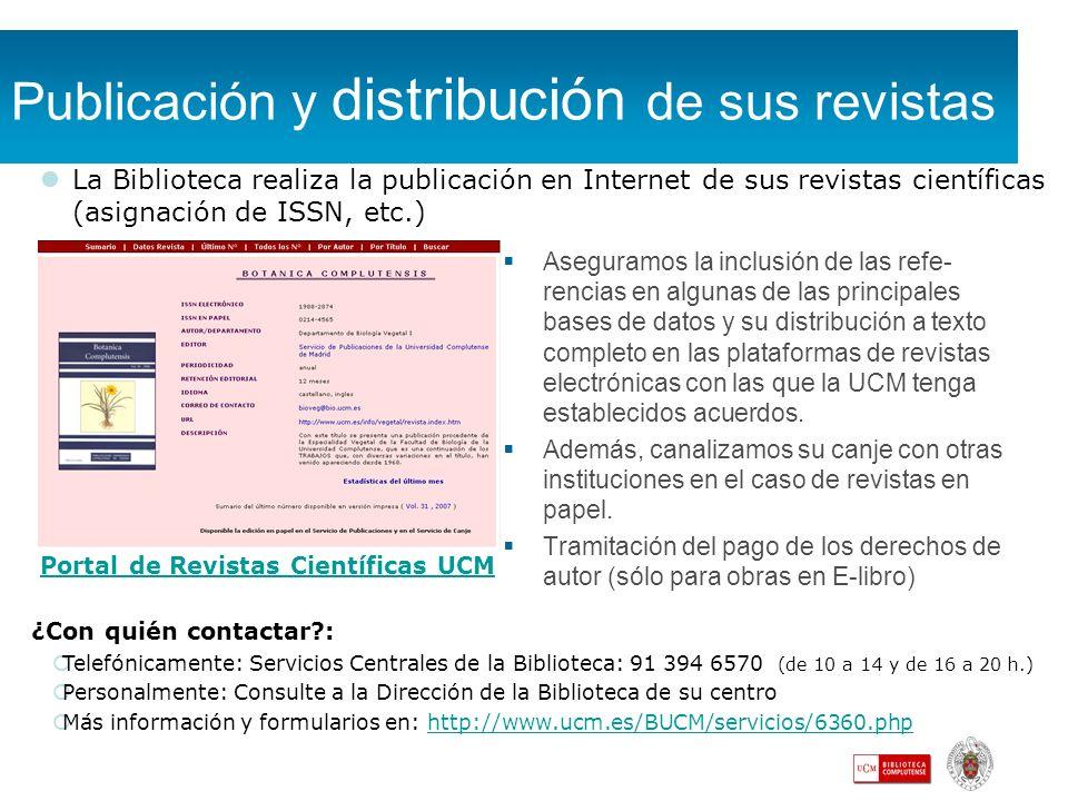 Publicación y distribución de sus revistas Aseguramos la inclusión de las refe- rencias en algunas de las principales bases de datos y su distribución