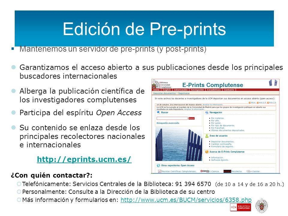 Edición de Pre-prints Mantenemos un servidor de pre-prints (y post-prints) ¿Con quién contactar?: Telefónicamente: Servicios Centrales de la Bibliotec