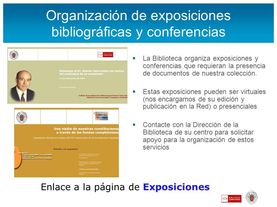 Organización de exposiciones bibliográficas y conferencias La Biblioteca organiza exposiciones y conferencias que requieran la presencia de documentos