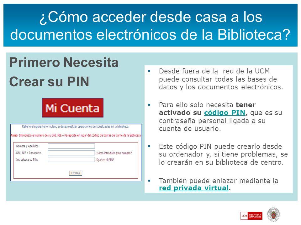 ¿Cómo acceder desde casa a los documentos electrónicos de la Biblioteca? Primero Necesita Crear su PIN Desde fuera de la red de la UCM puede consultar