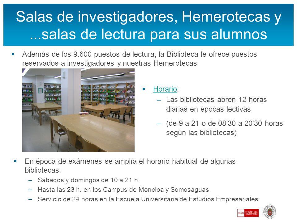 Salas de investigadores, Hemerotecas y...salas de lectura para sus alumnos Además de los 9.600 puestos de lectura, la Biblioteca le ofrece puestos res