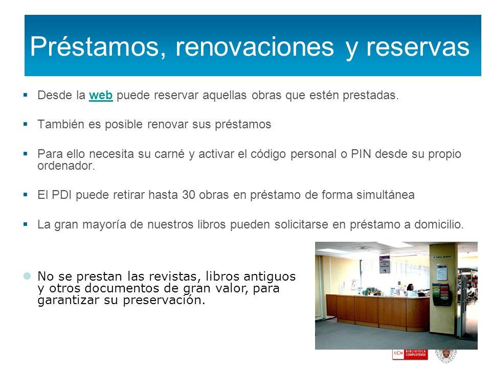 Préstamos, renovaciones y reservas Desde la web puede reservar aquellas obras que estén prestadas.web También es posible renovar sus préstamos Para el