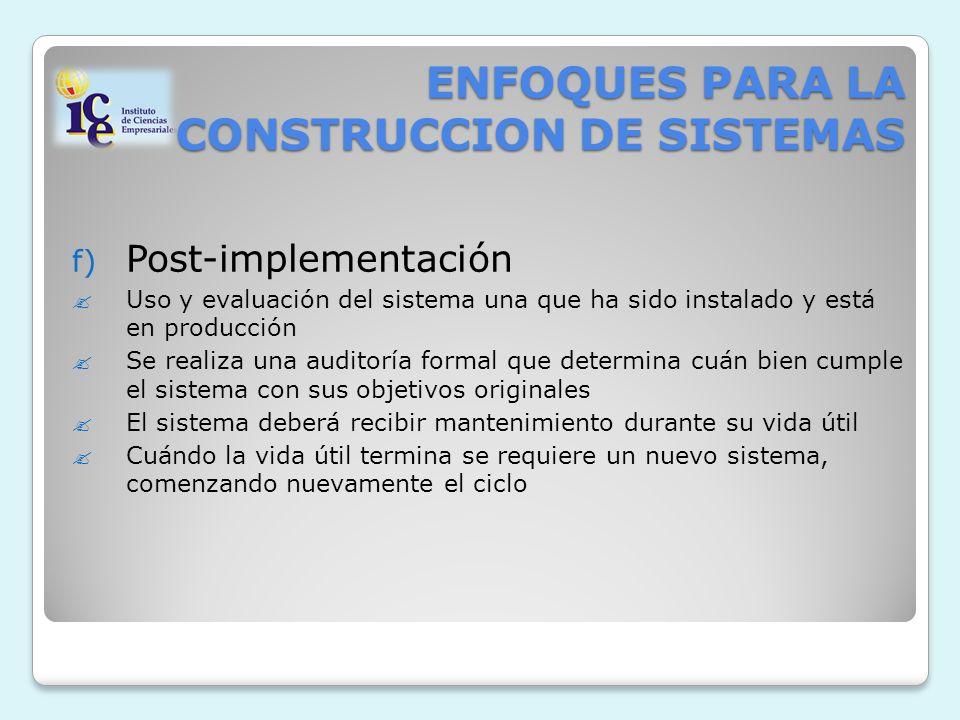 ENFOQUES PARA LA CONSTRUCCION DE SISTEMAS f) Post-implementación Uso y evaluación del sistema una que ha sido instalado y está en producción Se realiz