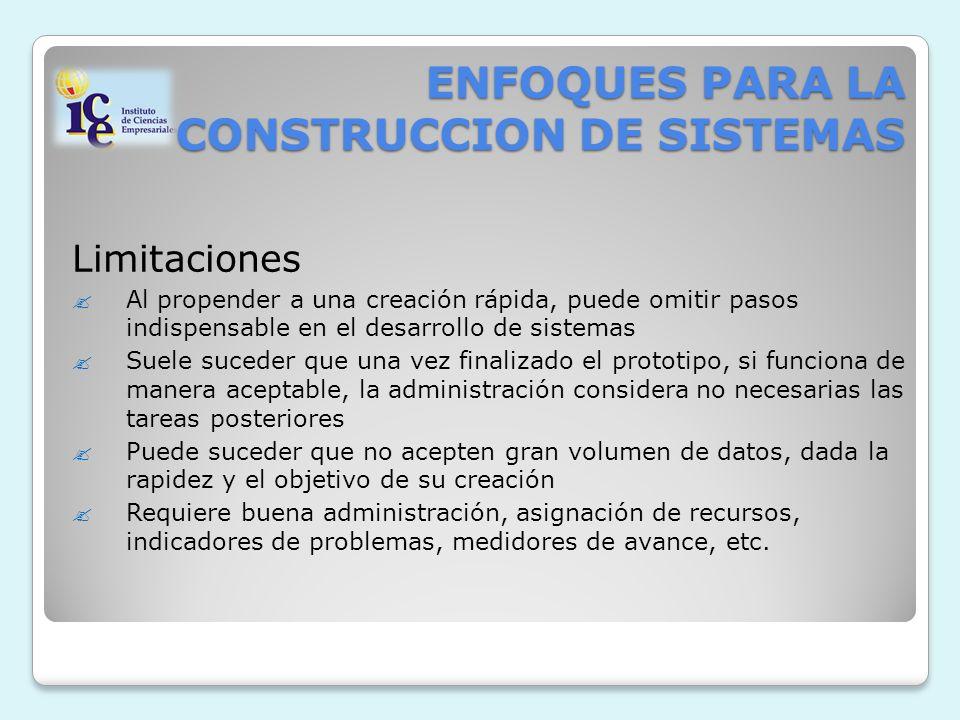 ENFOQUES PARA LA CONSTRUCCION DE SISTEMAS Limitaciones Al propender a una creación rápida, puede omitir pasos indispensable en el desarrollo de sistem