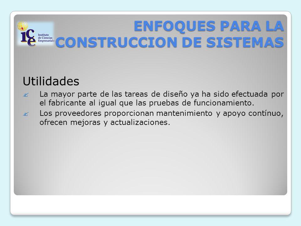 ENFOQUES PARA LA CONSTRUCCION DE SISTEMAS Utilidades La mayor parte de las tareas de diseño ya ha sido efectuada por el fabricante al igual que las pruebas de funcionamiento.