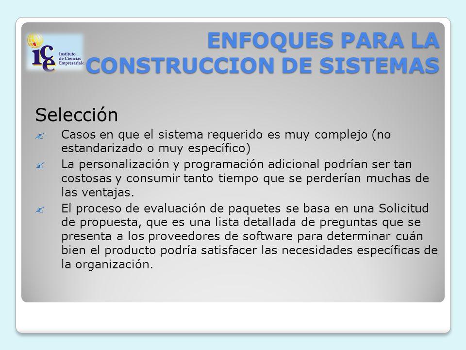 ENFOQUES PARA LA CONSTRUCCION DE SISTEMAS Selección Casos en que el sistema requerido es muy complejo (no estandarizado o muy específico) La personali