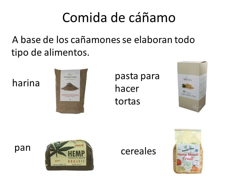 Comida de cáñamo A base de los cañamones se elaboran todo tipo de alimentos.