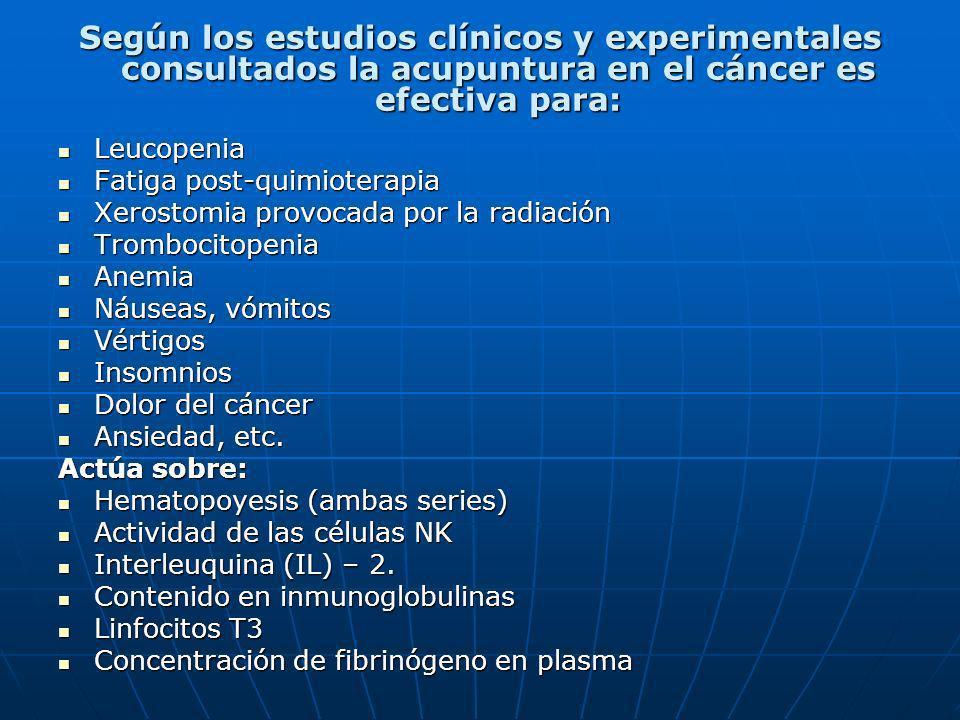 Según los estudios clínicos y experimentales consultados la acupuntura en el cáncer es efectiva para: Leucopenia Leucopenia Fatiga post-quimioterapia