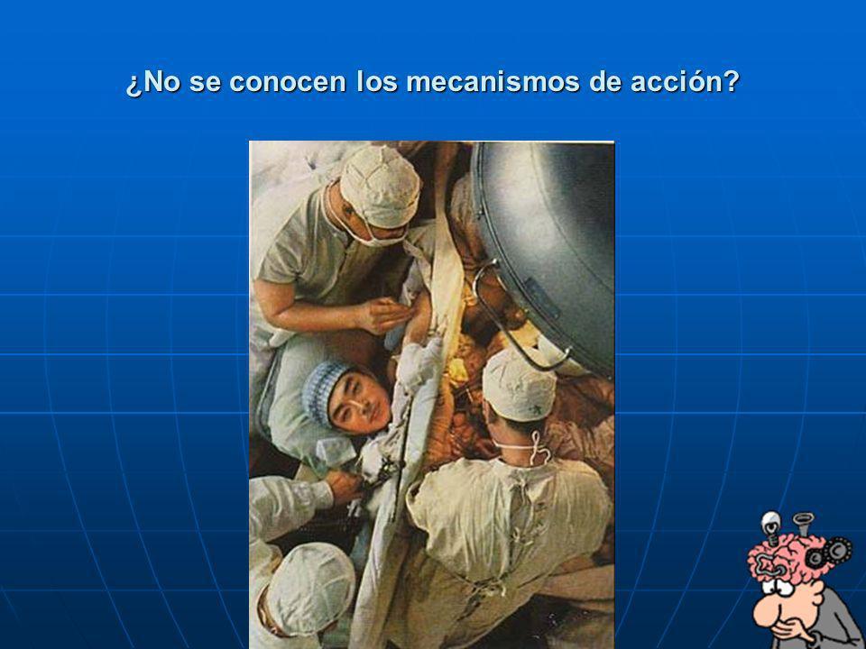 ¿No se conocen los mecanismos de acción?