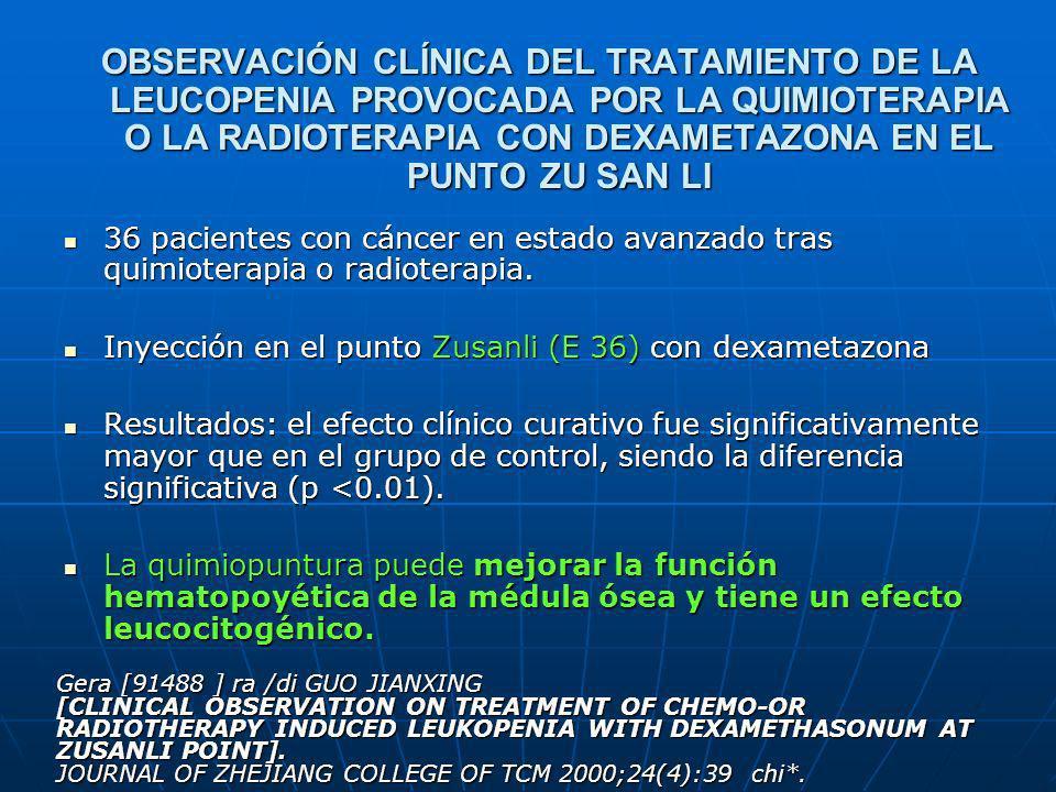 OBSERVACIÓN CLÍNICA DEL TRATAMIENTO DE LA LEUCOPENIA PROVOCADA POR LA QUIMIOTERAPIA O LA RADIOTERAPIA CON DEXAMETAZONA EN EL PUNTO ZU SAN LI 36 pacien