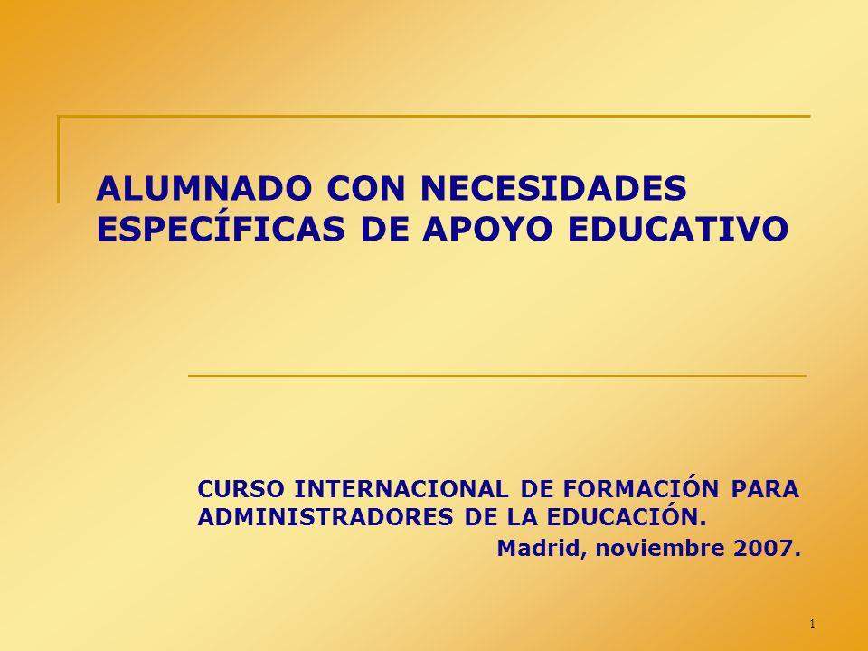1 ALUMNADO CON NECESIDADES ESPECÍFICAS DE APOYO EDUCATIVO CURSO INTERNACIONAL DE FORMACIÓN PARA ADMINISTRADORES DE LA EDUCACIÓN. Madrid, noviembre 200