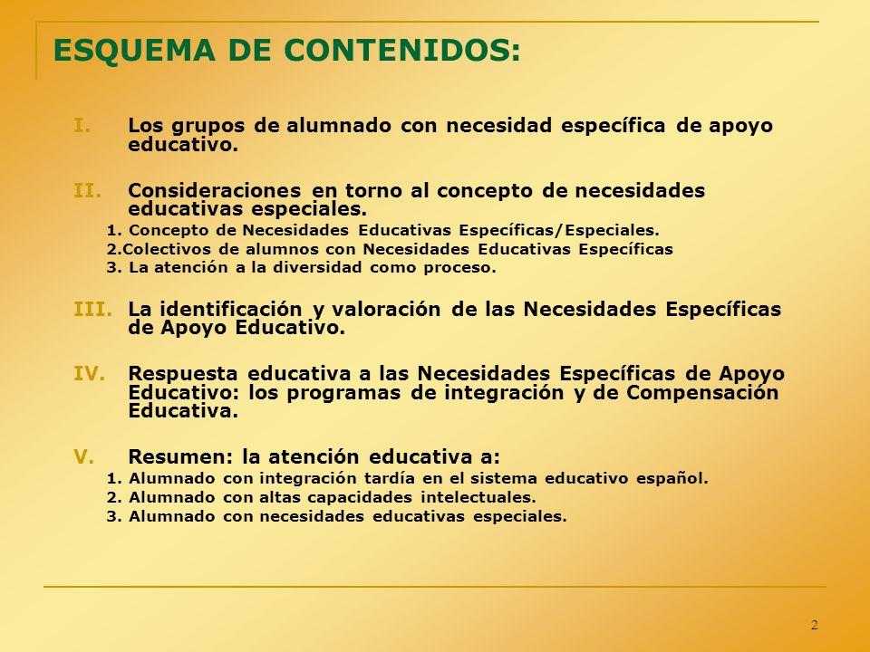2 ESQUEMA DE CONTENIDOS: I.Los grupos de alumnado con necesidad específica de apoyo educativo. II.Consideraciones en torno al concepto de necesidades